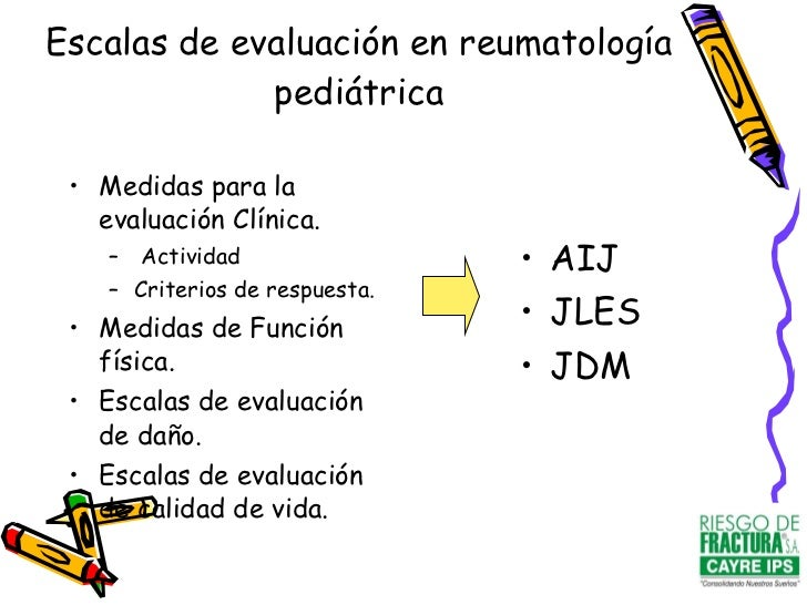 Escalas de evaluación en reumatología pediátrica <ul><li>Medidas para la evaluación Clínica. </li></ul><ul><ul><li>Activid...