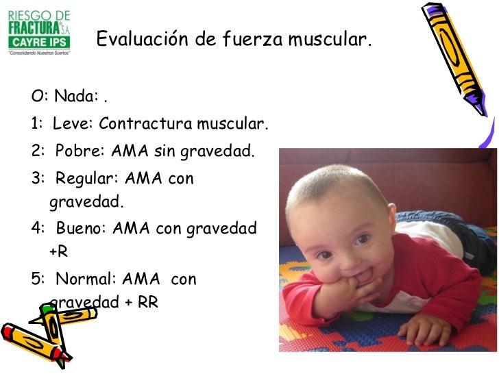 Evaluación de fuerza muscular. <ul><li>O: Nada: . </li></ul><ul><li>1:  Leve: Contractura muscular. </li></ul><ul><li>2:  ...
