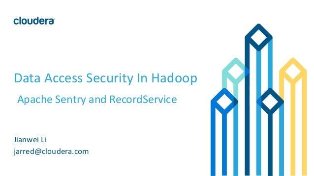 1©Cloudera,Inc.Allrightsreserved. DataAccessSecurityInHadoop Jianwei Li jarred@cloudera.com ApacheSentryand Rec...