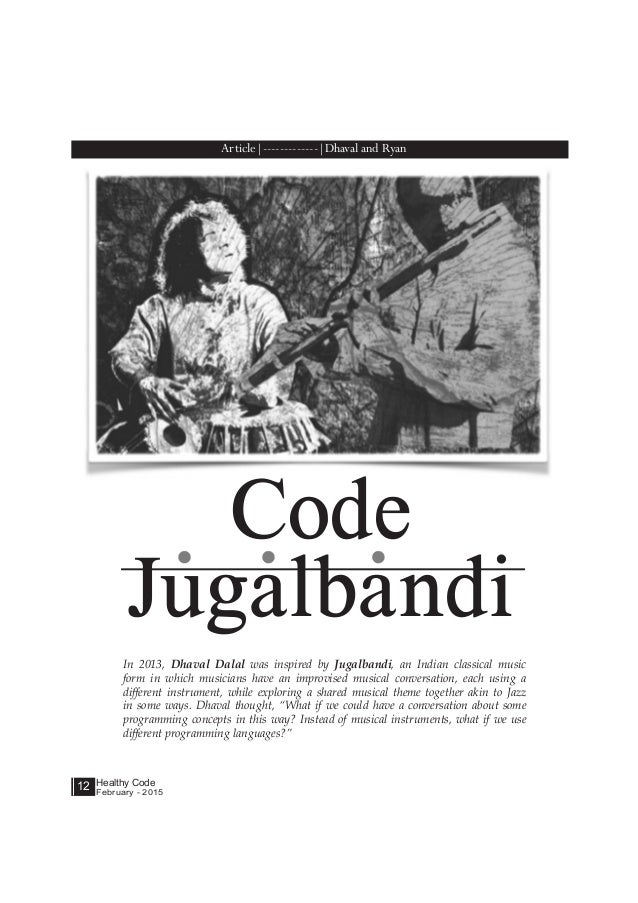 Healthy Code February - 2015 12 In 2013, Dhaval Dalal was inspired by Jugalbandi, an Indian classical music form in which ...