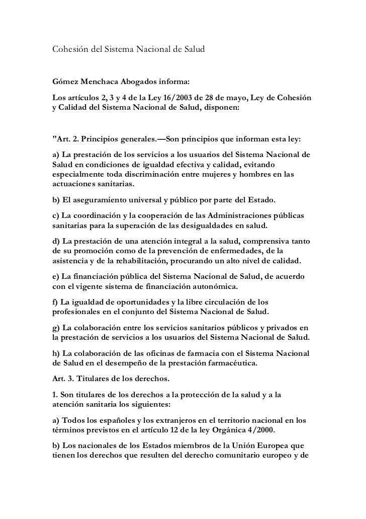 Cohesión del Sistema Nacional de SaludGómez Menchaca Abogados informa:Los artículos 2, 3 y 4 de la Ley 16/2003 de 28 de ma...