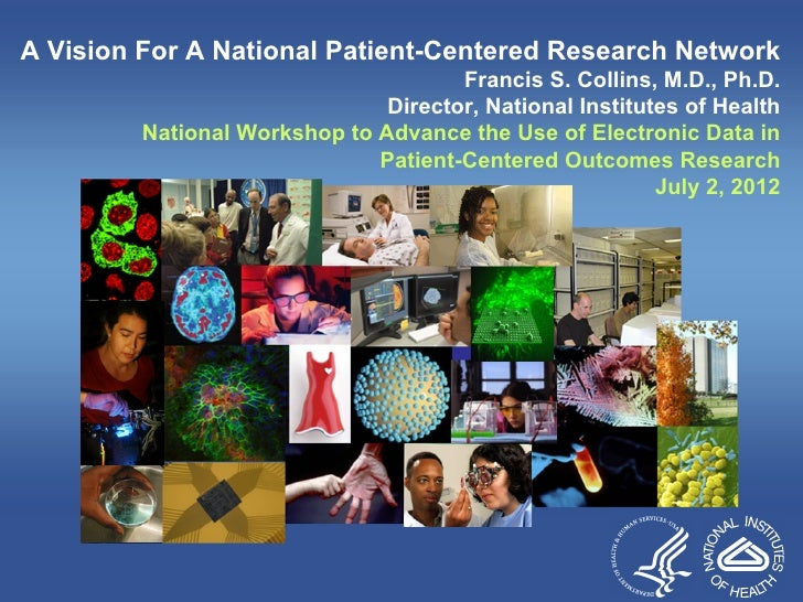A Vision For A National Patient-Centered Research Network                                      Francis S. Collins, M.D., P...