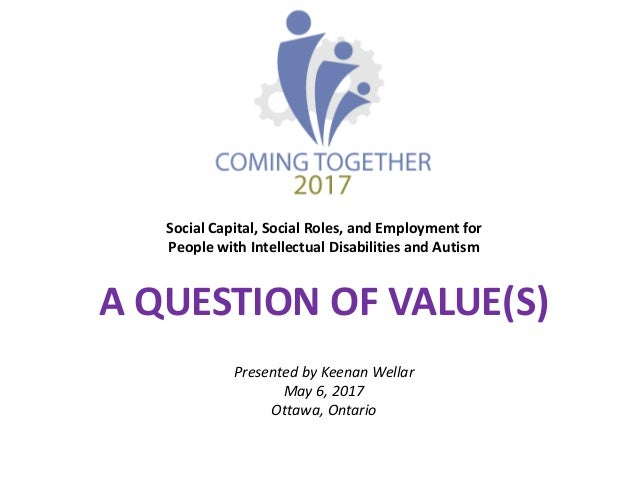 Social Capital, Social Roles, and Employment for People with Intellectual Disabilities and Autism A QUESTION OF VALUE(S) P...