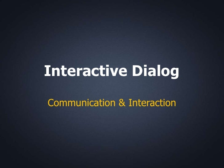 Interactive DialogCommunication & Interaction