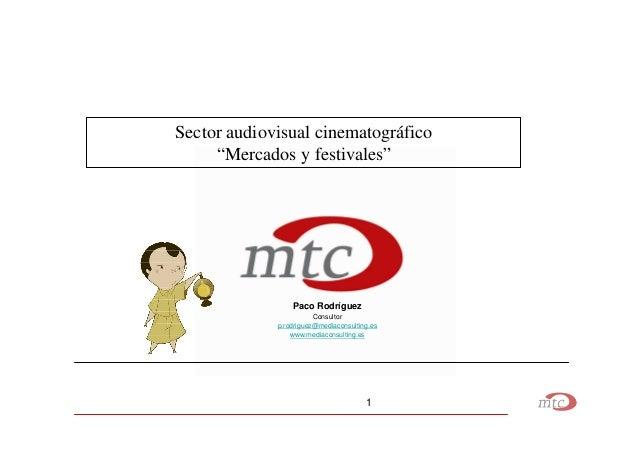 """Sector audiovisual cinematográfico     """"Mercados y festivales""""                 Paco Rodríguez                        Consu..."""