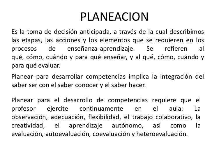 PLANEACIONEs la toma de decisión anticipada, a través de la cual describimoslas etapas, las acciones y los elementos que s...