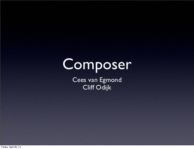 ComposerCees van EgmondCliff OdijkFriday, April 26, 13
