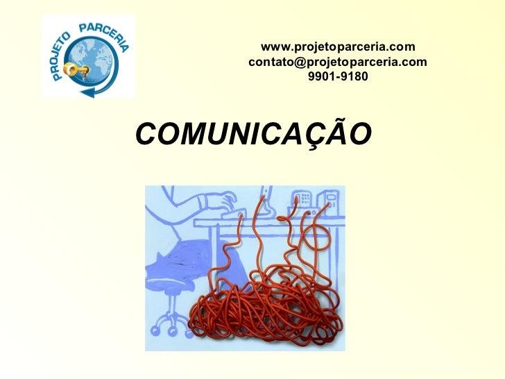 COMUNICAÇÃO www.projetoparceria.com [email_address] 9901-9180
