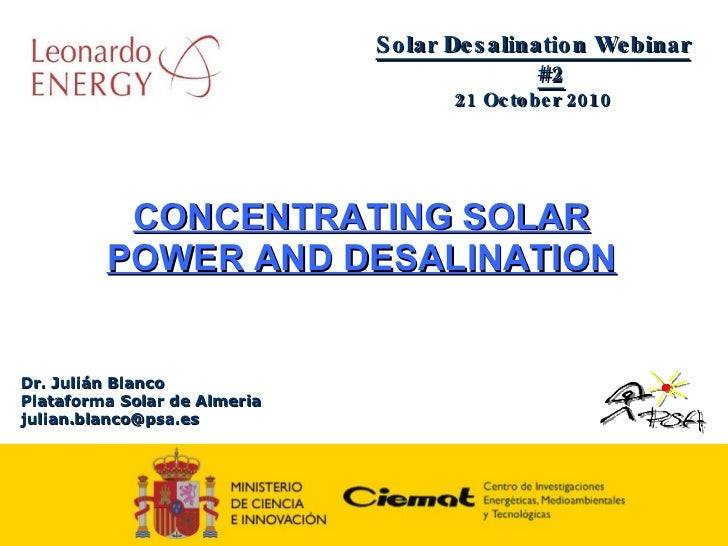 Dr. Julián Blanco Plataforma Solar de Almeria [email_address] CONCENTRATING SOLAR POWER AND DESALINATION Solar Desalinatio...