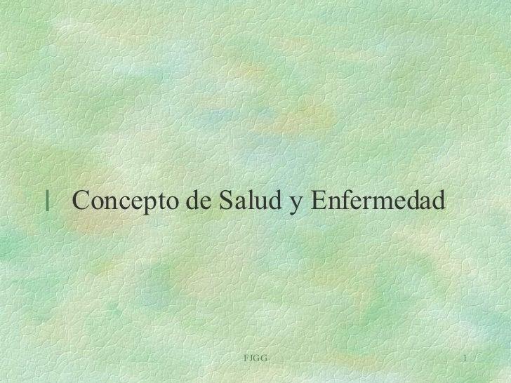 <ul><li>Concepto de Salud y Enfermedad </li></ul>