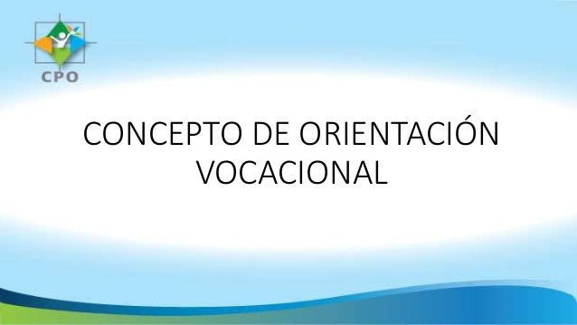 CONCEPTO DE ORIENTACIÓN VOCACIONAL