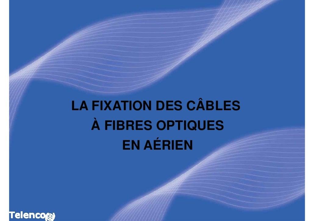 LA FIXATION DES CÂBLES    À FIBRES OPTIQUES       EN AÉRIEN