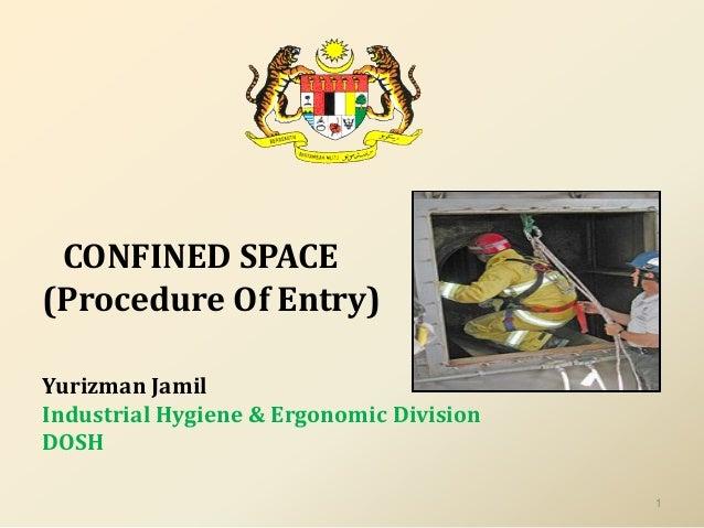 CONFINED SPACE(Procedure Of Entry)Yurizman JamilIndustrial Hygiene & Ergonomic DivisionDOSH1