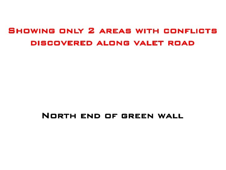 Showing only 2 areas with conflicts    discovered along valet road          North end of green wall