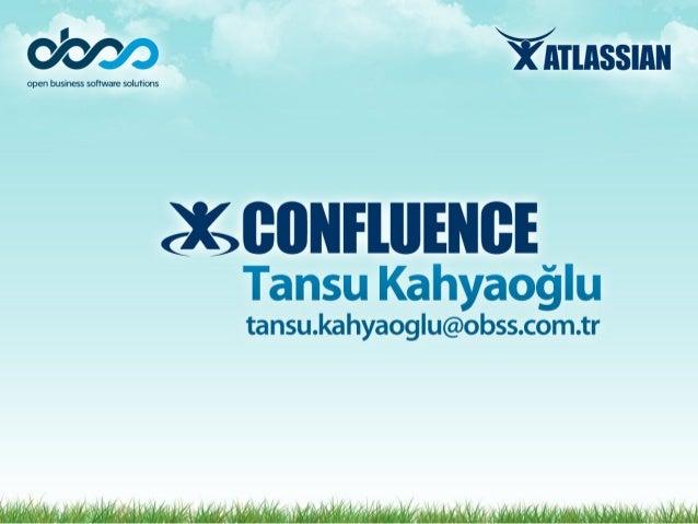 Ajanda • Confluence Nedir? • Confluence Uygulama Örnekleri • Confluence Kullanım İpuçları & Eklentiler • Soru & Cevap