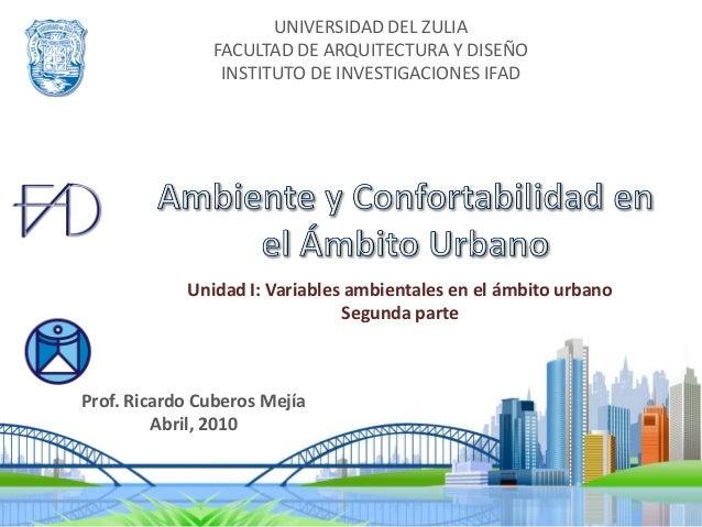 UNIVERSIDAD DEL ZULIA FACULTAD DE ARQUITECTURA Y DISEÑO INSTITUTO DE INVESTIGACIONES IFAD Prof. Ricardo Cuberos Mejía Abri...