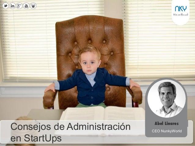 1 Consejos de Administración en StartUps Abel Linares CEO NunkyWorld