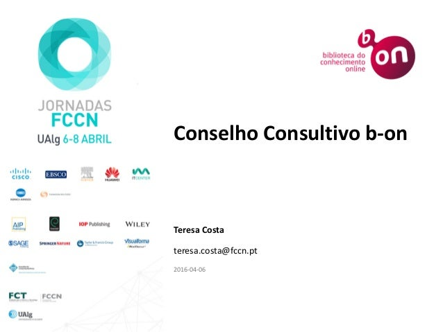 Conselho Consultivo b-on Teresa Costa teresa.costa@fccn.pt 2016-04-06