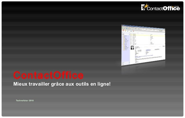 ContactOffice Mieux travailler grâce aux outils en ligne! Technofutur 2010