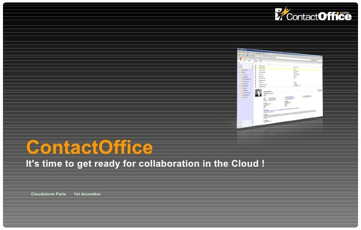 ContactOffice   It's time to get ready for collaboration in the Cloud ! Cloudstorm Paris  1st december