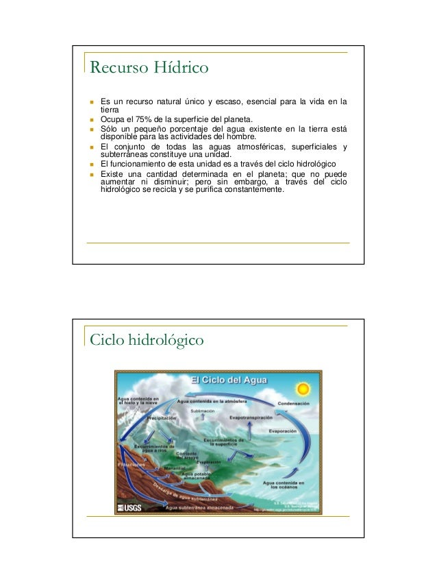 Recurso Hídrico Es un recurso natural único y escaso, esencial para la vida en la tierra Ocupa el 75% de la superficie del...