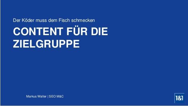 Markus Walter | SEO M&C CONTENT FÜR DIE ZIELGRUPPE Der Köder muss dem Fisch schmecken
