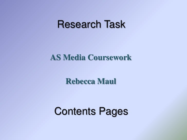 AS Media Coursework<br />Rebecca Maul<br />Research TaskContents Pages<br />
