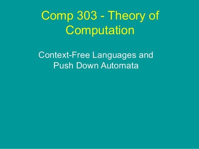 Comp 303 - Theory of   ComputationContext-Free Languages and   Push Down Automata