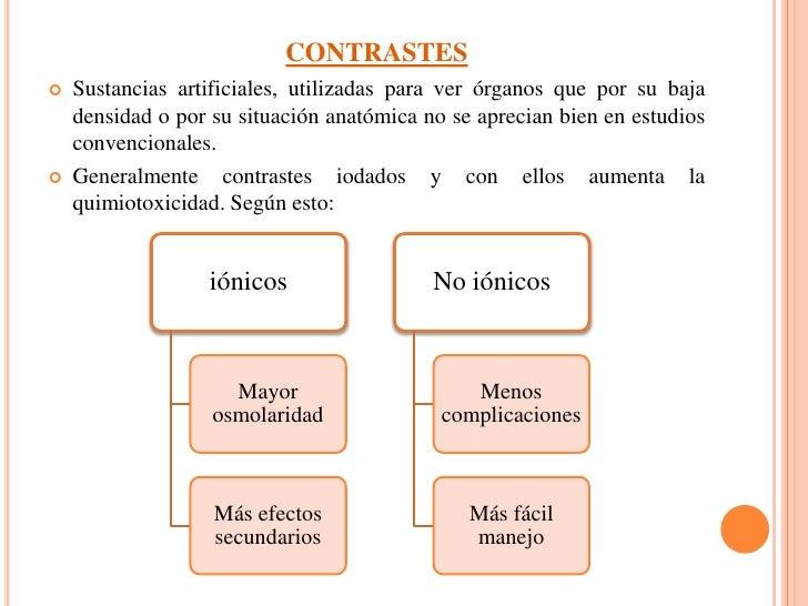 CONTRASTES     Sustancias artificiales, utilizadas para ver órganos que por su baja      densidad o por su situación anat...