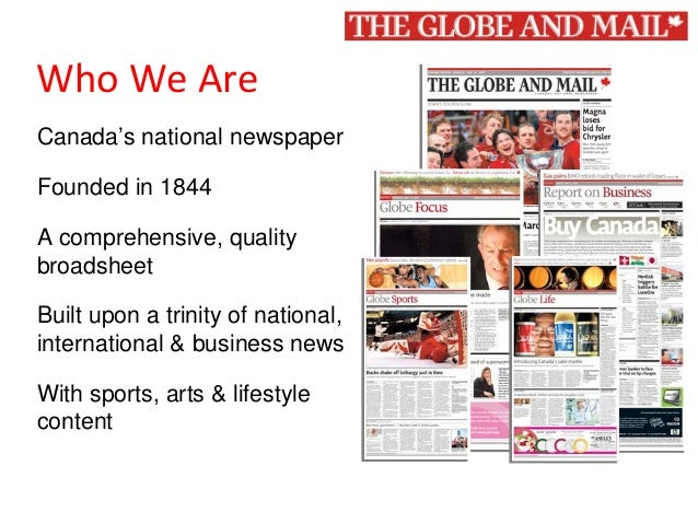 1 WhoWeAre Canada's national newspaper Founded in 1844 A comprehensive, quality broadsheet Built upon a trinity of natio...