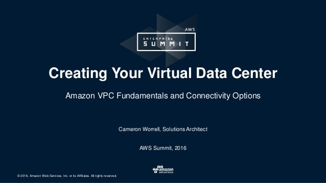 © 2016, Amazon Web Services, Inc. or its Affiliates. All rights reserved. Cameron Worrell, Solutions Architect AWS Summit,...