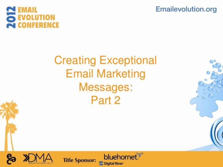 Creating Exceptional  Email Marketing    Messages:       Part 2