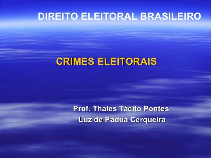 CRIMES ELEITORAIS Prof. Thales Tácito Pontes  Luz de Pádua Cerqueira DIREITO ELEITORAL BRASILEIRO