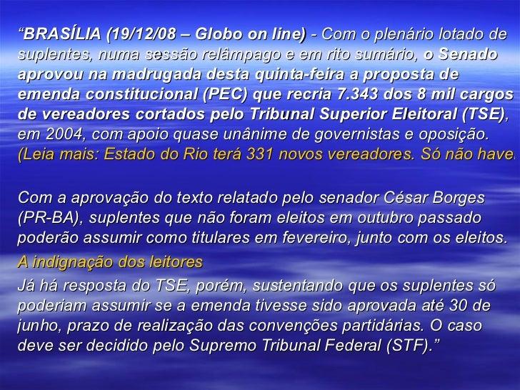 """"""" BRASÍLIA (19/12/08 – Globo on line)  - Com o plenário lotado de suplentes, numa sessão relâmpago e em rito sumário,  o S..."""