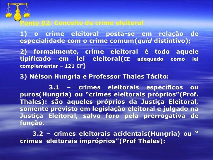 Ponto 02 : Conceito de crime eleitoral 1) o crime eleitoral posta-se em relação de especialidade com o crime comum( quid  ...