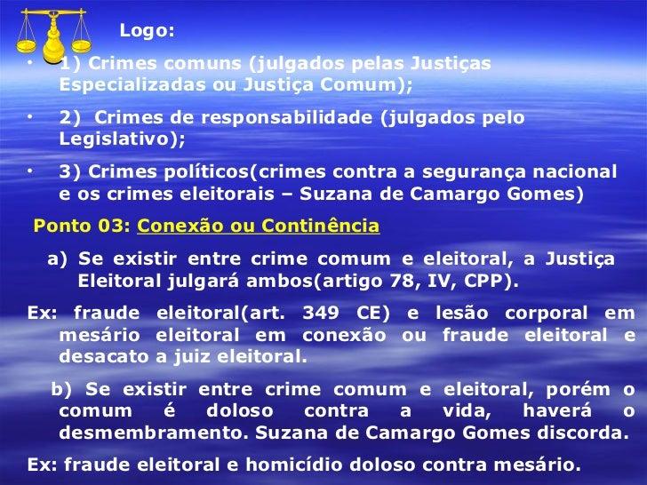 <ul><li>Logo: </li></ul><ul><li>1) Crimes comuns (julgados pelas Justiças Especializadas ou Justiça Comum); </li></ul><ul>...