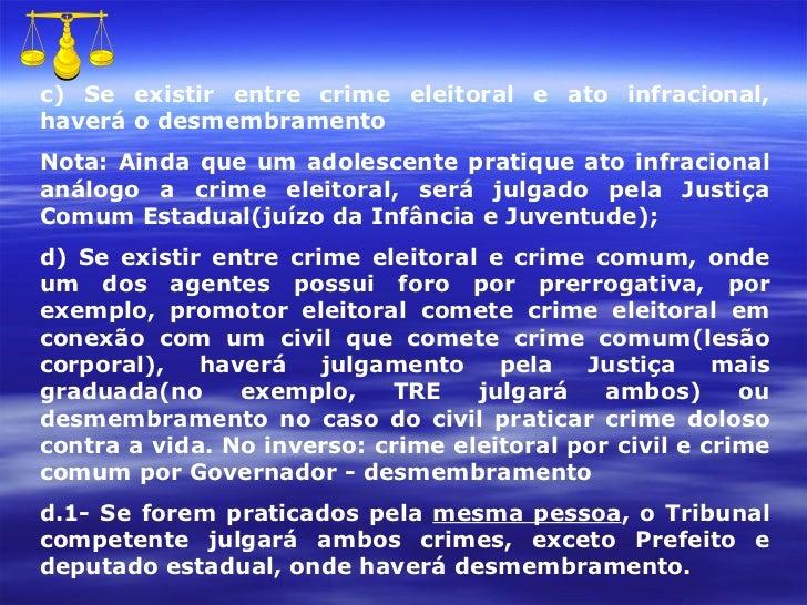 c) Se existir entre crime eleitoral e ato infracional, haverá o desmembramento Nota: Ainda que um adolescente pratique ato...