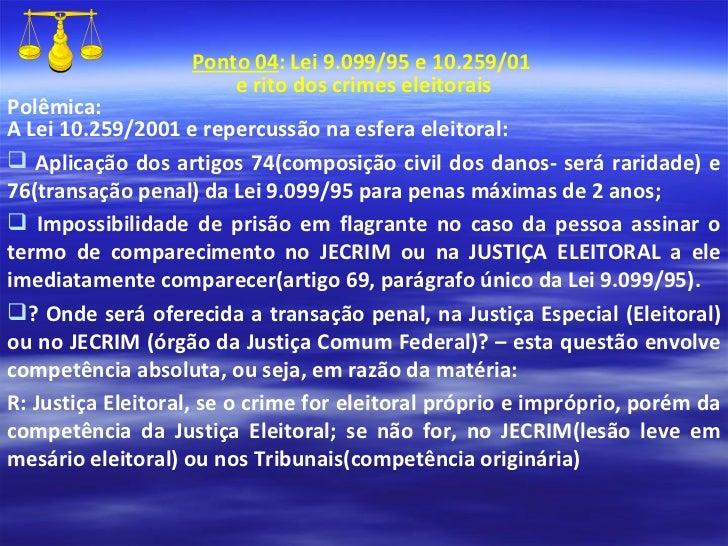 <ul><li>Ponto 04 : Lei 9.099/95 e 10.259/01  </li></ul><ul><li>e rito dos crimes eleitorais </li></ul><ul><li>Polêmica: </...