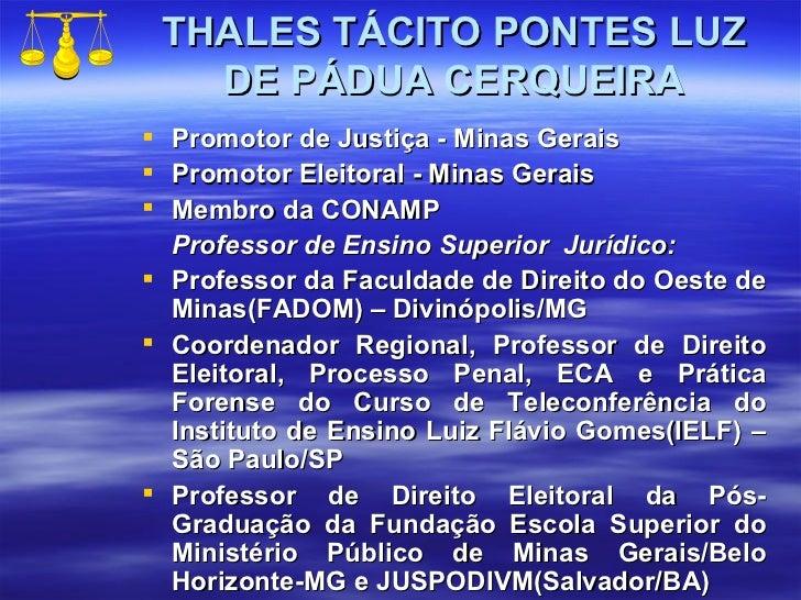 THALES TÁCITO PONTES LUZ DE PÁDUA CERQUEIRA <ul><li>Promotor de Justiça  -  Minas Gerais </li></ul><ul><li>Promotor Eleito...