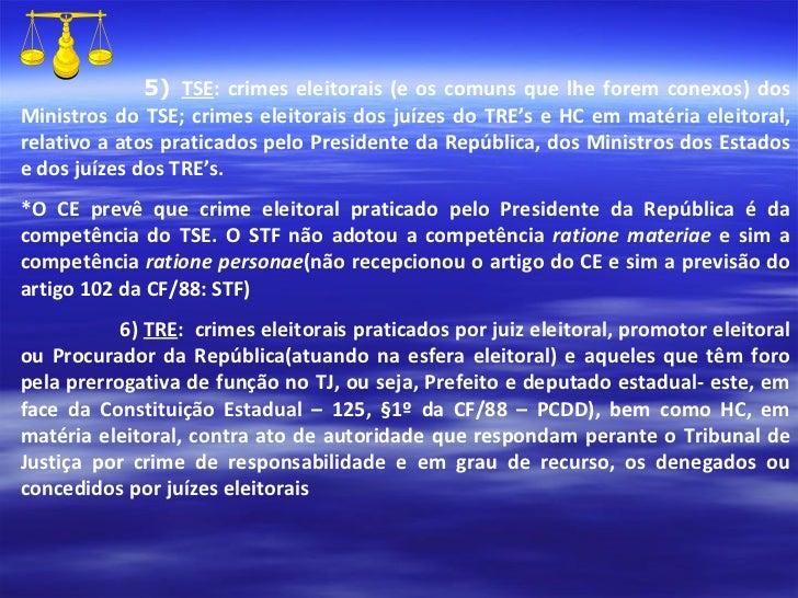 5)  TSE : crimes eleitorais (e os comuns que lhe forem conexos) dos Ministros do TSE; crimes eleitorais dos juízes do TRE'...