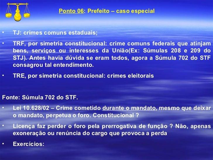 <ul><li>Ponto 06 : Prefeito – caso especial </li></ul><ul><li>TJ: crimes comuns estaduais; </li></ul><ul><li>TRF, por sime...