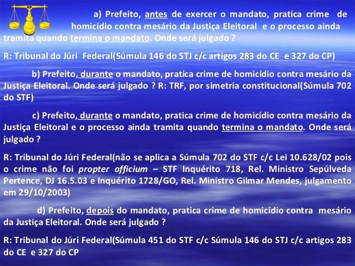 a) Prefeito,  antes  de exercer o mandato, pratica crime  de    homicídio contra mesário da Justiça Eleitoral  e o process...