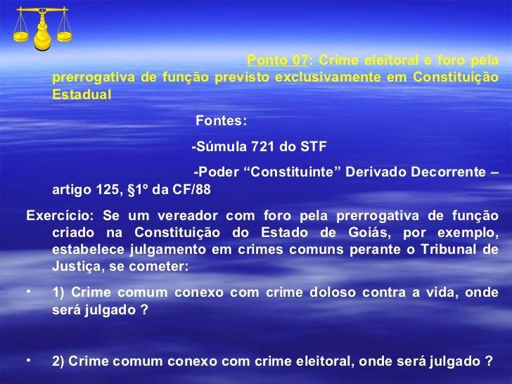 <ul><li>Ponto 07 : Crime eleitoral e foro pela prerrogativa de função previsto exclusivamente em Constituição Estadual </l...