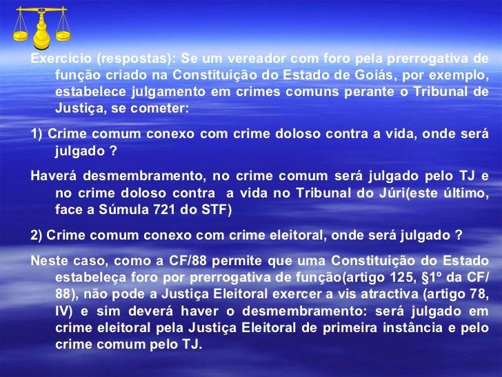 Exercício (respostas): Se um vereador com foro pela prerrogativa de função criado na Constituição do Estado de Goiás, por ...