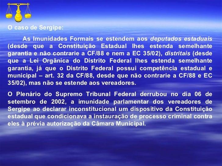 O caso de Sergipe: As Imunidades Formais se estendem aos  deputados estaduais  (desde que a Constituição Estadual lhes est...