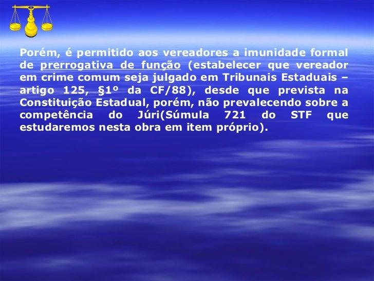 Porém, é permitido aos vereadores a imunidade formal de  prerrogativa de função  (estabelecer que vereador em crime comum ...