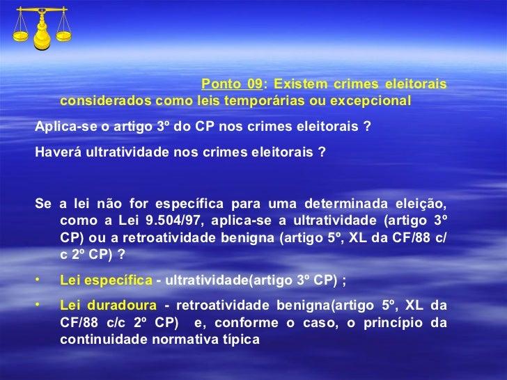 <ul><li>Ponto 09 : Existem crimes eleitorais considerados como leis temporárias ou excepcional </li></ul><ul><li>Aplica-se...