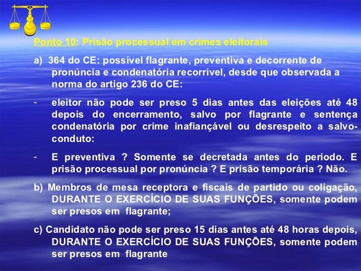 <ul><li>Ponto 10 : Prisão processual em crimes eleitorais </li></ul><ul><li>a)  364 do CE: possível flagrante, preventiva ...