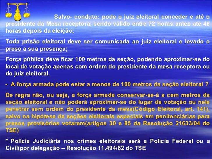 Salvo- conduto: pode o juiz eleitoral conceder e até o presidente da Mesa receptora, sendo válido entre 72 horas antes até...