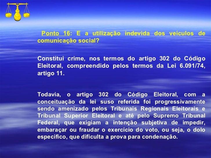 Ponto 16 : E a utilização indevida dos veículos de comunicação social? Constitui crime, nos termos do artigo 302 do Código...